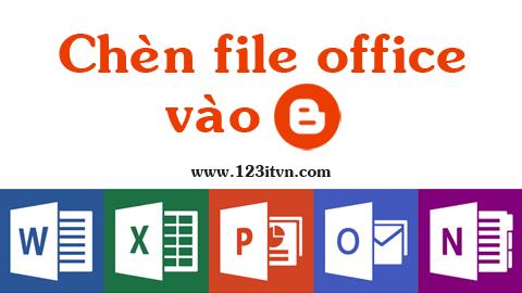 Chèn file office word, excel, powerpoint và pdf vào blogspot