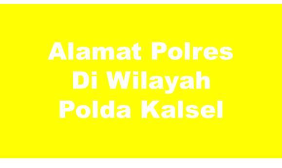 Alamat Lengkap Polres Di Wilayah Polda Kalimantan Selatan