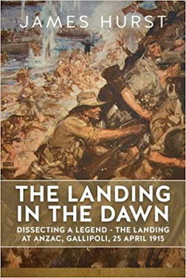 The Landing In The Dawn: Dissecting A Legend - The Landing At Anzac, Gallipoli, 25 April 1915