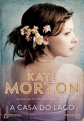 A CASA DO LAGO (Kate Morton)