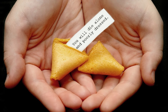Misfortune cookie: You will die alone and poorly dressed.