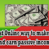 The Best Online way to make money and earn passive income