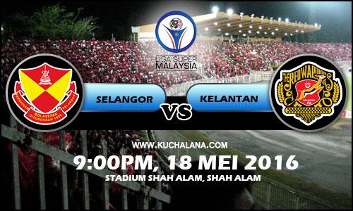 Liga Super 2016 : Selangor vs Kelantan