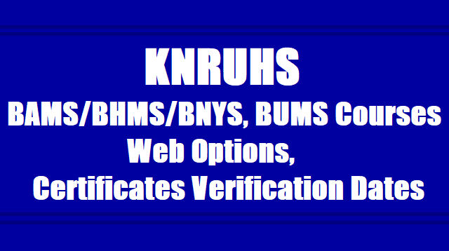 KNRUHS BAMS,BHMS,BNYS, BUMS Courses admissions Web options, Certificates verification dates 2019
