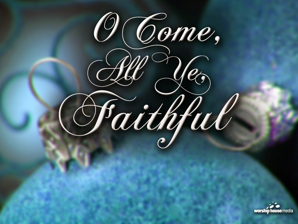 Mercyflawless Blog: In The Spirit of Christmas: O Come All Ye Faithful (song + Lyrics)