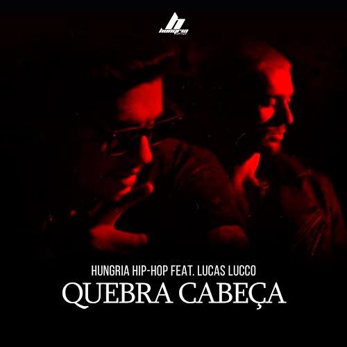Quebra Cabeça – Hungria Hip Hop ft. Lucas Lucco