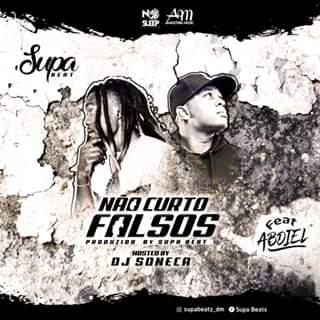 Supa ft. Abdiel - Não Curto Falsos - (Prod. Supa beatz) - Assunção News