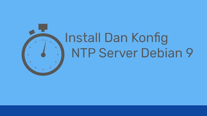 Cara Install dan Konfigurasi NTP Server Debian 9