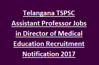 Telangana TSPSC Assistant Professor Jobs in Director of Medical Education Recruitment Notification 2017