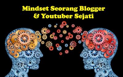 Inilah Mindset Blogger dan Youtuber Sejati yang harus dibangun mulai sekarang