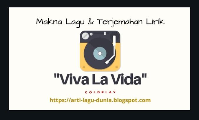 Makna Lagu Viva La Vida (ColdPlay) dan Terjemahan Lirik