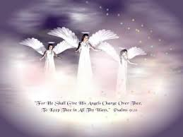 Psalm 91:11 - For he shall give his angels charge over you, to keep you in all your ways.