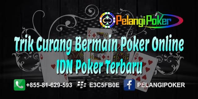 Trik-Curang-Bermain-Poker-Online-IDN-Poker-Terbaru