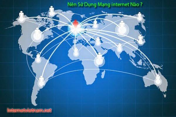 Nên Sử Dụng Mạng Internet Nào
