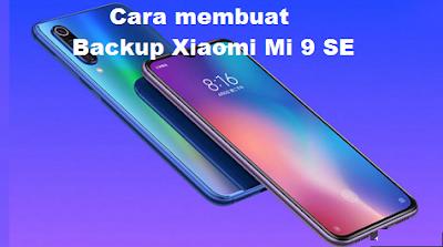 Xiaomi Mi 9 SE, Begini cara membuat Backup Xiaomi Mi 9 SE