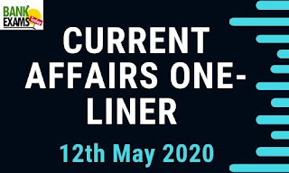 Current Affairs One-Liner: 12th May 2020