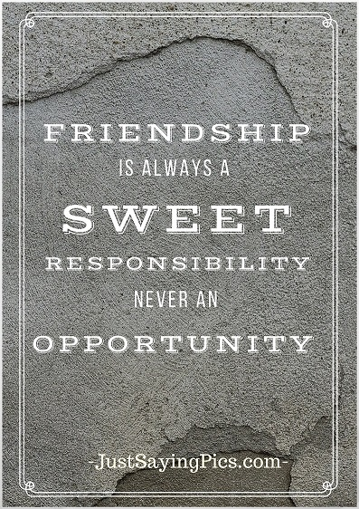 friendship-quotes-status-Friendship-is-always-a-sweet-responsibilty ,-never-an-opportunity