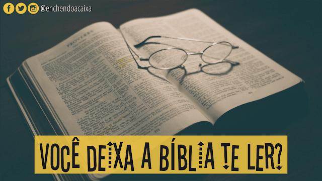Você deixa a Bíblia te ler?