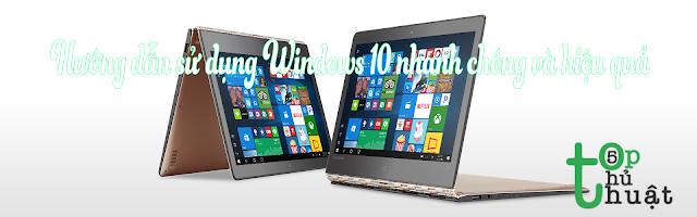 cách sử dụng Windows 10 nhanh chóng và hiệu quả