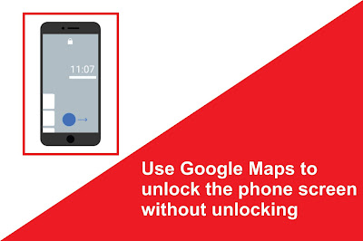 Use Google Maps to unlock the phone screen without unlocking