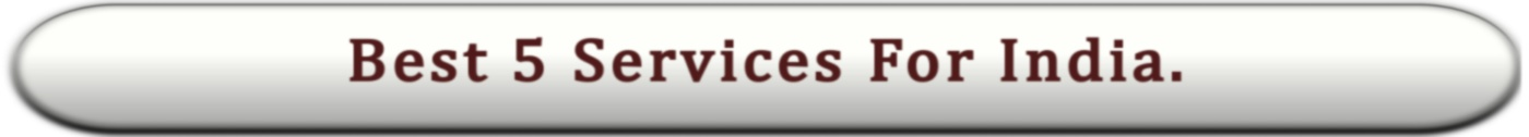 Best 5 Services For India.