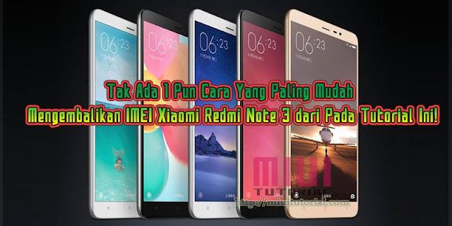Tak Ada 1 Pun Cara Yang Paling Mudah Mengembalikan IMEI Xiaomi Redmi Note 3 dari Pada Tutorial Ini!