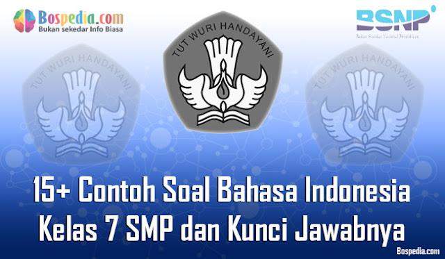 pada kesempatan kali ini kakak ingin berbagi beberapa contoh soal latihan untuk mata pela Lengkap - 15+ Contoh Soal Bahasa Indonesia Kelas 7 SMP dan Kunci Jawabnya Terbaru