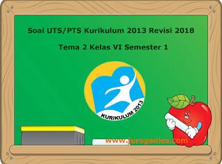 Kumpulan Download Soal UTS/ PTS Tema 2 Kelas 6 Semester 1 K13 Revisi 2018