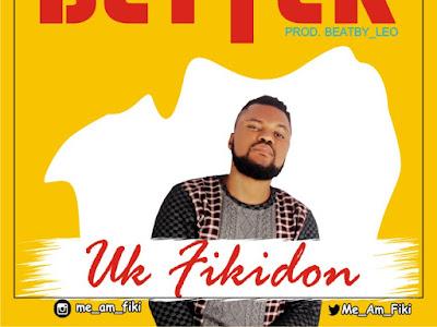 DOWNLOAD MP3: Uk Fikidon - If E Better | @Me_Am_Fiki