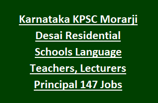 Karnataka KPSC Morarji Desai Residential Schools Language Teachers, Lecturers Principal 147 Govt Jobs Recruitment Exam 2018