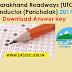 UBTER Uttarakhand Roadways (UTC) Conductor (Parichalak) recruitment - Download Answer key 2017-18