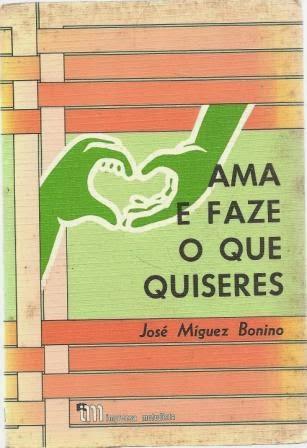 José Míguez Bonino-Ama e Faze o Que Quiseres-