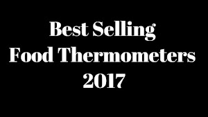 Best Selling Food Thermometers of 2017- Top Most Successful Best Selling Thermometers