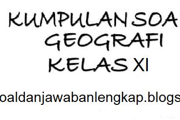 Soal Pilihan ganda dan Essay beserta Kunci Jawaban Geografi SMA kelas XI.IIS