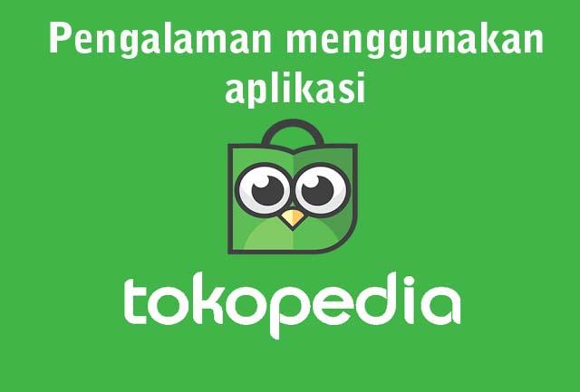 Pengalaman Menggunakan Aplikasi Tokopedia