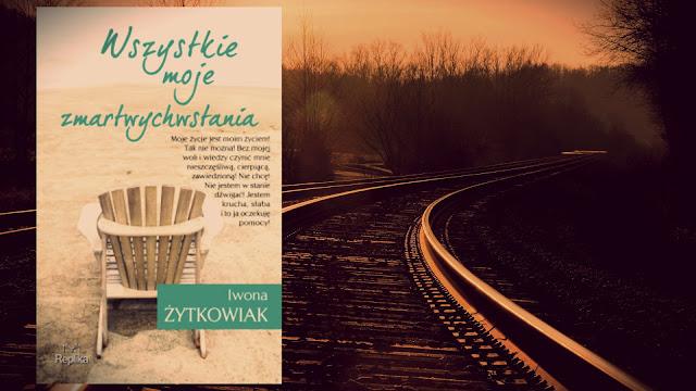 """""""Wszystkie moje zmartwychwstania"""" Iwona Żytkowiak [PRZEDPREMIEROWO + PATRONAT]"""