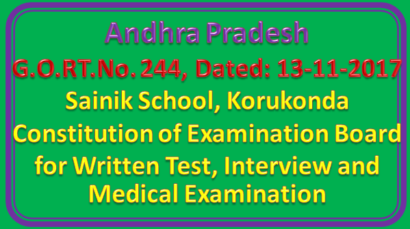 AP GO RT No 244 || Sainik School, Korukonda – Entrance Examination for admission into Sainik School Korukonda for 2018-2019 Session – Constitution of Examination Board for Written Test, Interview and Medical Examination