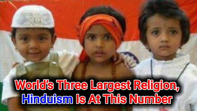 World's Three Largest Religion, Hinduism Is At This Number