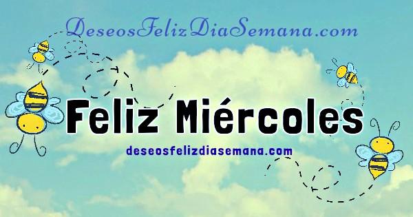 Imágenes con frases cortas de feliz miércoles por Mery Bracho, mensajes cristianos con buenos deseos del miércoles y lindas tarjetas para saludar en miércoles