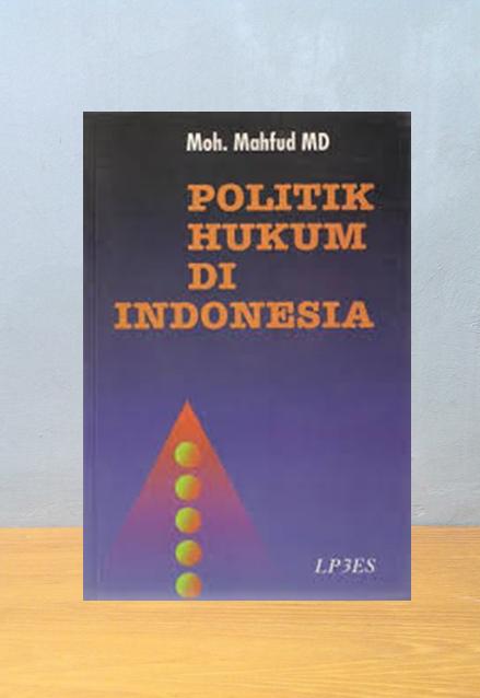 POLITIK HUKUM DI INDONESIA, Moh. Mahfud MD