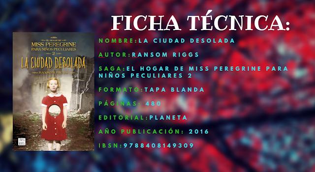 ficha-tecnica-la-ciudad-desolada-ransom-riggs-recomendaciones-interesantes-libros-literatura-opinion-blogs-blogger
