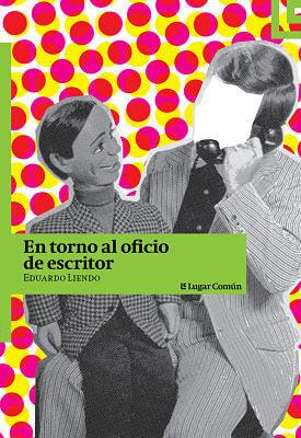 Carátula de Entorno al oficio de escritor (Eduardo Liendo - 2014)