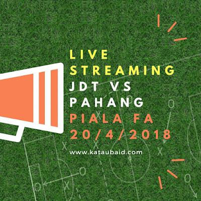 Live Streaming JDT Vs Pahang Piala FA 20/4/2018