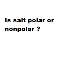Is salt polar or nonpolar ?