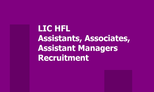 LIC HFL Assistants, Associates, Assistant Managers 2019, Apply Online up to August 26