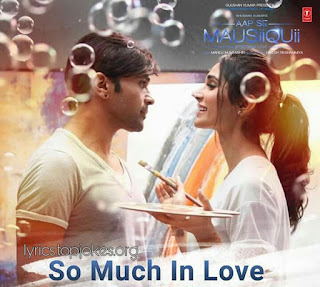 SO MUCH IN LOVE SONG: A Latest Romantic track by Himesh Reshammiya and composed by himself from the movie Aap ki Mausiiquii. Lyrics for this beautifull song is penned by Manoj Muntashir.
