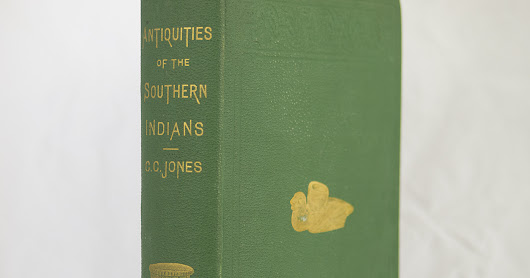 1873 Signed First Edition: Antiquities of the Southern Indians, Particularly of the Georgia Tribes, by Charles C. Jones, Jr.