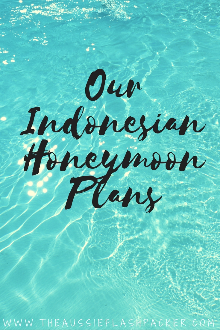 The Aussie Flashpacker Indonesian Honeymoon Plans