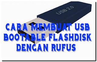 Cara Membuat USB bootable Flashdisk dengan Rufus