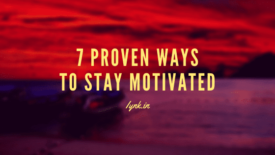 How to Stay Motivated: 7 Proven Ways to Stay Motivated